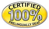 Certified 100% Prelingually Deaf!